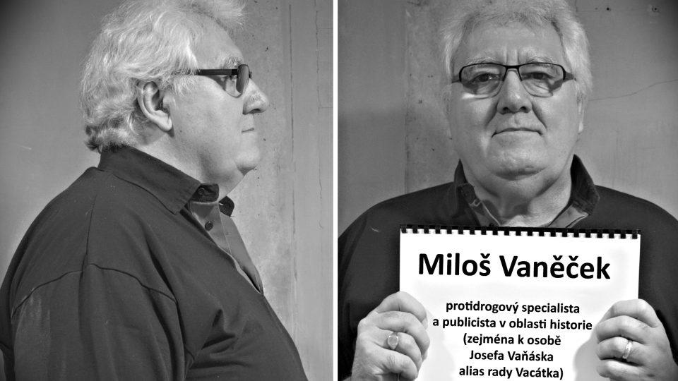 Miloš Vaněček (specialista na drogovou kriminalitu a publicista v oblasti historie zejména k osobě Jiřího Vaňáska alias rady Vacátka)