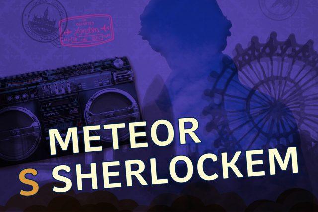 Léto s Sherlockem - Meteor